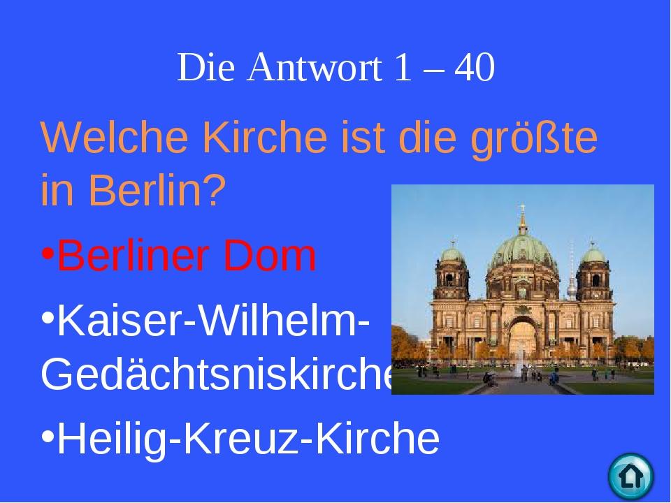 Die Antwort 1 – 40 Welche Kirche ist die größte in Berlin? Berliner Dom Kaise...