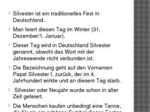 Silvester ist ein traditionelles Fest in Deutschland. Man feiert diesen Tag i