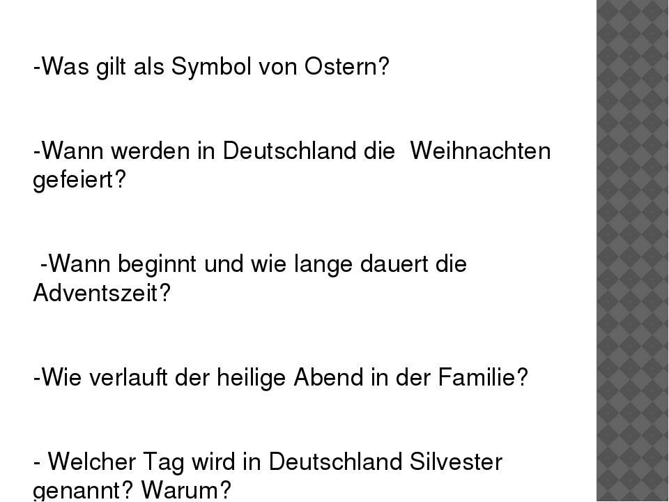 -Was gilt als Symbol von Ostern? -Wann werden in Deutschland die Weihnachten...