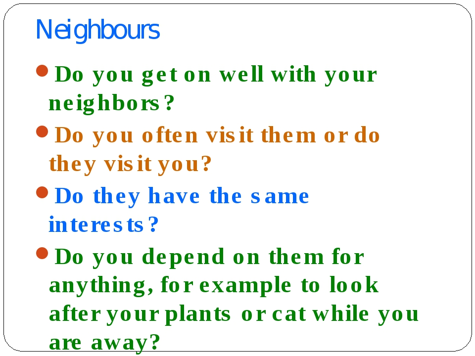 Neighbours Do you get on well with your neighbors? Do you often visit them or...