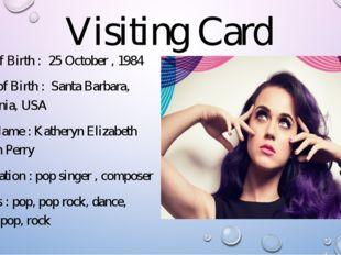 Visiting Card Date of Birth : 25 October , 1984 Place of Birth : Santa Barbar
