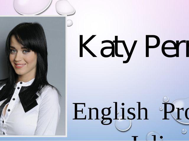 Katy Perry English Project Julia Novozhilova Form 7 G English teacher : L.V....