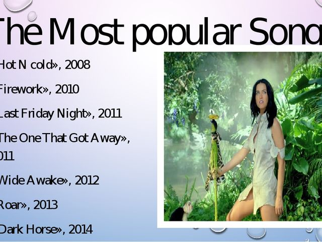 The Most popular Songs «Hot N cold», 2008 «Firework», 2010 «Last Friday Night...