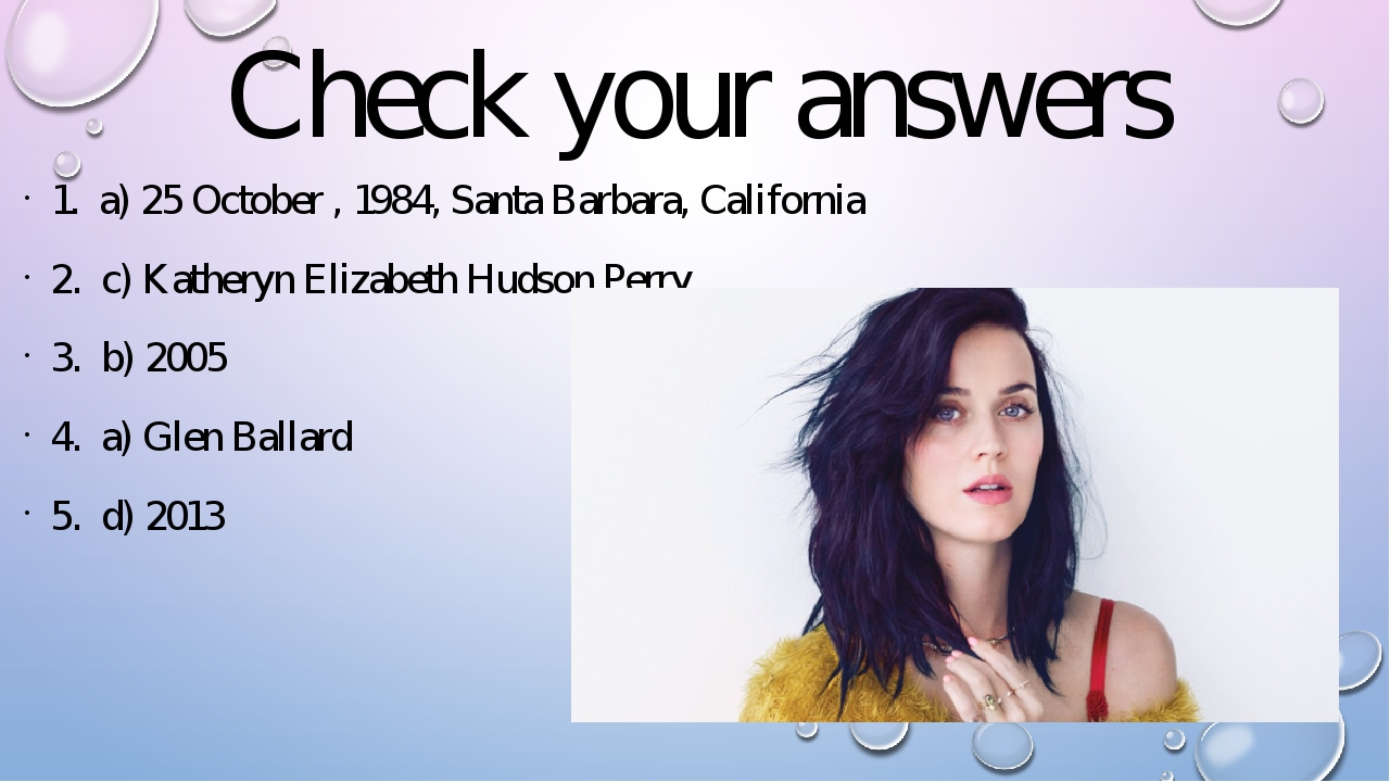 Check your answers 1. a) 25 October , 1984, Santa Barbara, California 2. c) K...