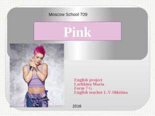 English project Lozhkina Maria Form 7 G English teacher L.V.Shkitina Moscow S