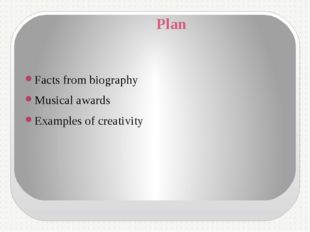 Plan Facts from biography Musical awards Examples of creativity