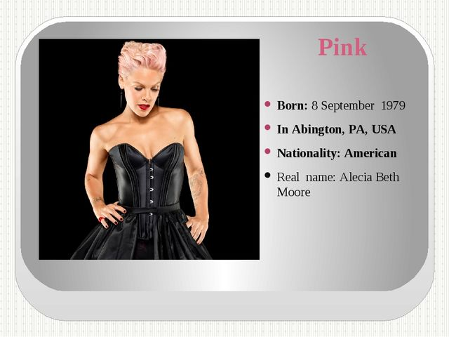 Pink Born: 8 September 1979 In Abington, PA, USA Nationality: American Real n...