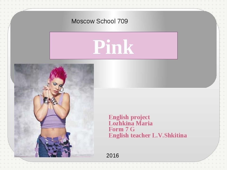 English project Lozhkina Maria Form 7 G English teacher L.V.Shkitina Moscow S...