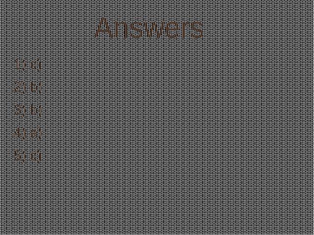 Answers 1) c) 2) b) 3) b) 4) a) 5) c)