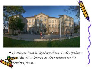 Gottingen liegt in Niedersachsen. In den Yahren 1829 bis 1837 lehrten an der