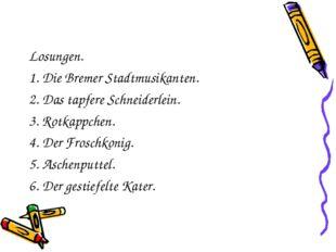 Losungen. 1. Die Bremer Stadtmusikanten. 2. Das tapfere Schneiderlein. 3. Rot