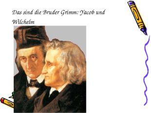 Das sind die Bruder Grimm: Yacob und Wilchelm