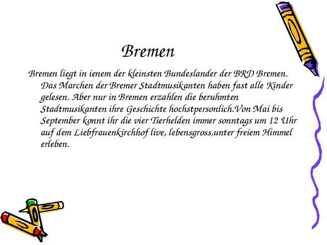 Bremen Bremen liegt in ienem der kleinsten Bundeslander der BRD Bremen. Das M...