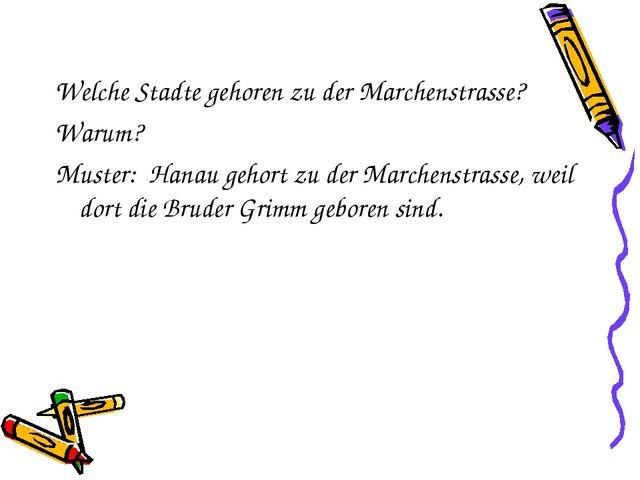Welche Stadte gehoren zu der Marchenstrasse? Warum? Muster: Hanau gehort zu d...