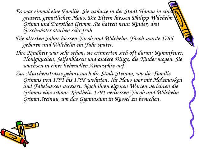 Es war einmal eine Familie. Sie wohnte in der Stadt Hanau in einem grossen, g...