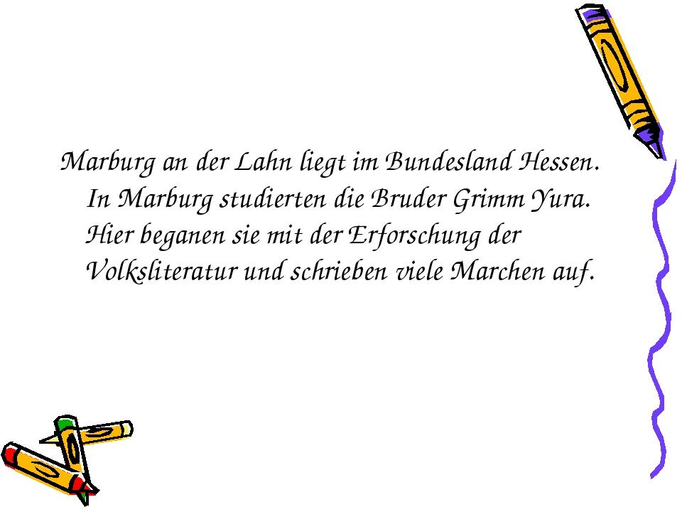 Marburg an der Lahn liegt im Bundesland Hessen. In Marburg studierten die Bru...