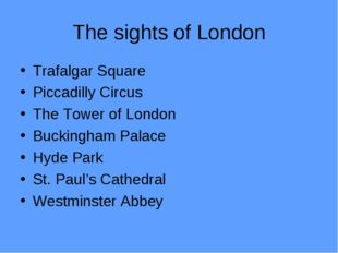 The sights of London Trafalgar Square Piccadilly Circus The Tower of London B
