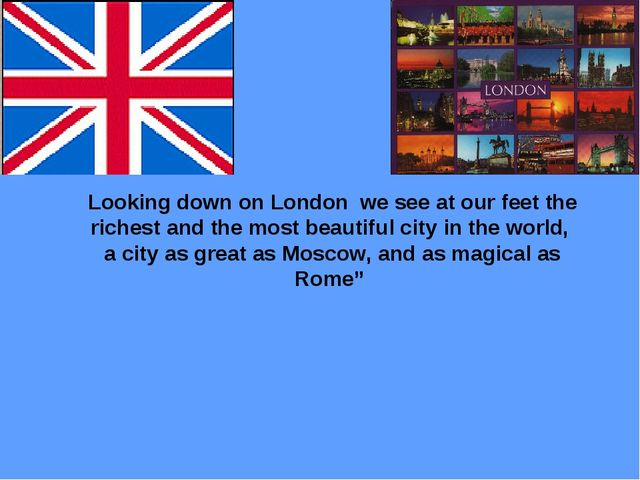 Looking down on London we see at our feet the richest and the most beautiful...