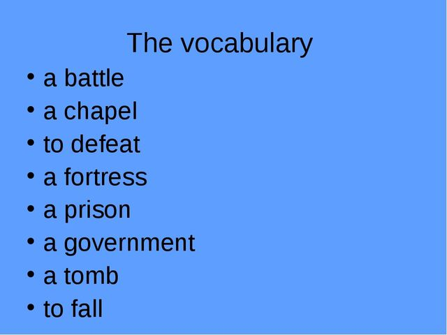 The vocabulary a battle a chapel to defeat a fortress a prison a government a...