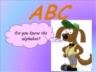 Do you know the alphabet?