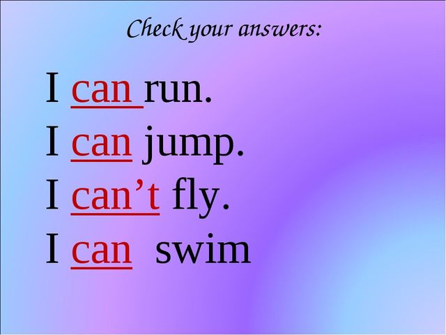 Check your answers: I can run. I can jump. I can't fly. I can swim