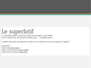 Le superlatif Le superlatif exprime le plus haut degré d'une qualité ou d'un