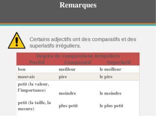 Remarques Certains adjectifs ont des comparatifs et des superlatifs irrégulie