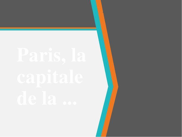 Paris, la capitale de la ... ПРИМЕЧАНИЕ. Чтобы изменить изображение на этом с...