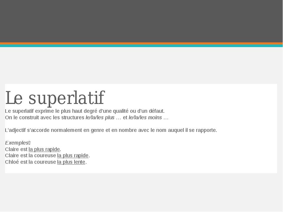 Le superlatif Le superlatif exprime le plus haut degré d'une qualité ou d'un...