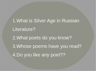 What is Silver Age in Russian Literature? What poets do you know? Whose poems