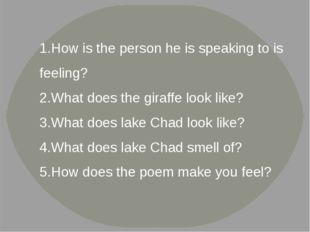 How is the person he is speaking to is feeling? What does the giraffe look l