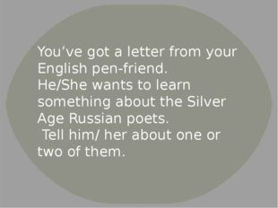 You've got a letter from your English pen-friend. He/She wants to learn somet
