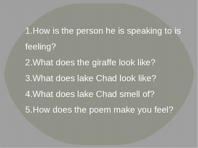 How is the person he is speaking to is feeling? What does the giraffe look l...