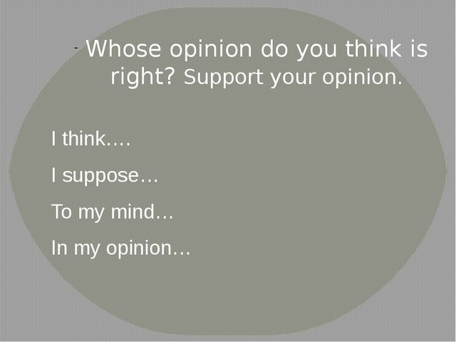 Whose opinion do you think is right? Support your opinion. I think…. I suppos...