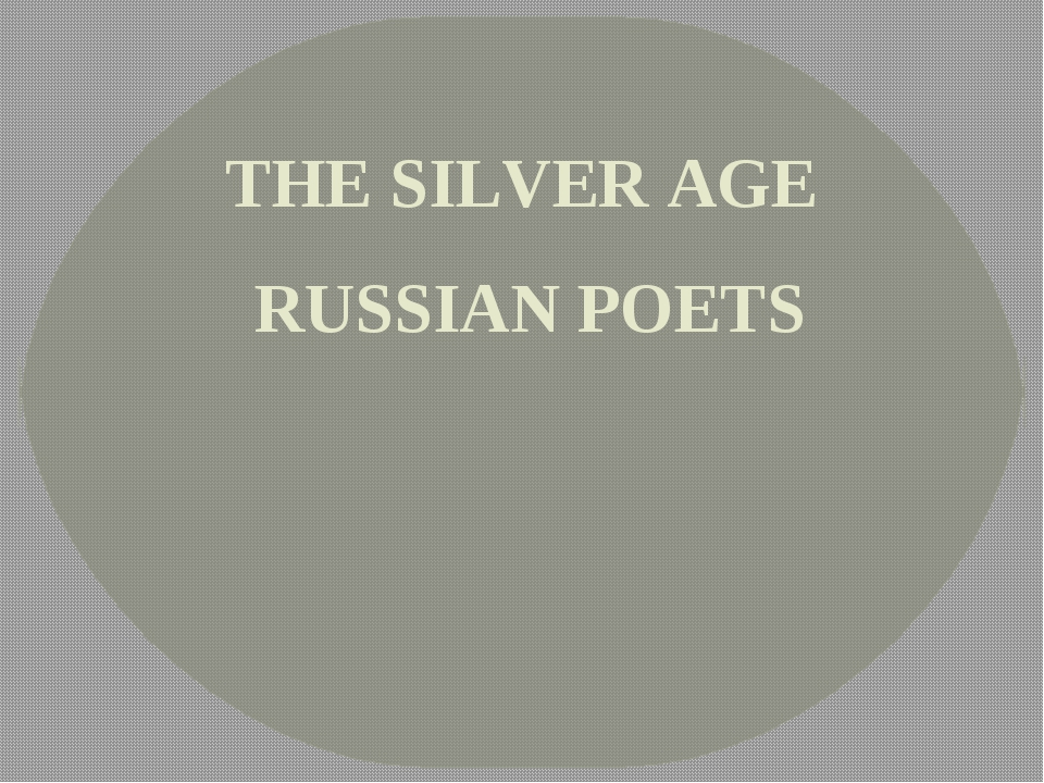 THE SILVER AGE RUSSIAN POETS