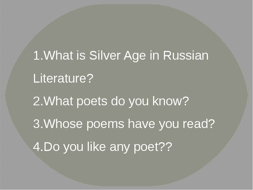 What is Silver Age in Russian Literature? What poets do you know? Whose poems...