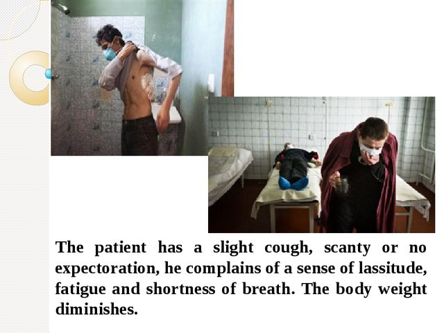 The patient has a slight cough, scanty or no expectoration, he complains of...
