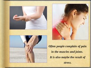 Often people complain of pain in the muscles and joints. It is also maybe the