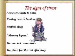 "Acute sensitivity to noise Feeling tired at bedtime Restless sleep ""Memory la"