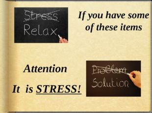 If you have some of these items Attention It is STRESS!