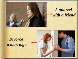A quarrel with a friend Divorce a marriage