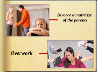 Divorce a marriage of the parents Overwork
