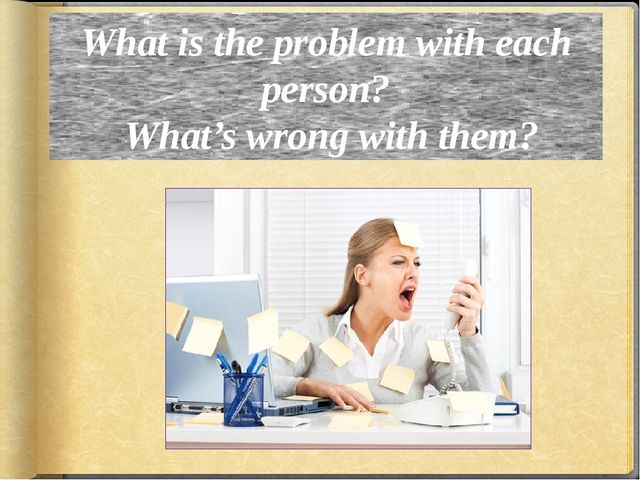 What is the problem with each person? What's wrong with them?