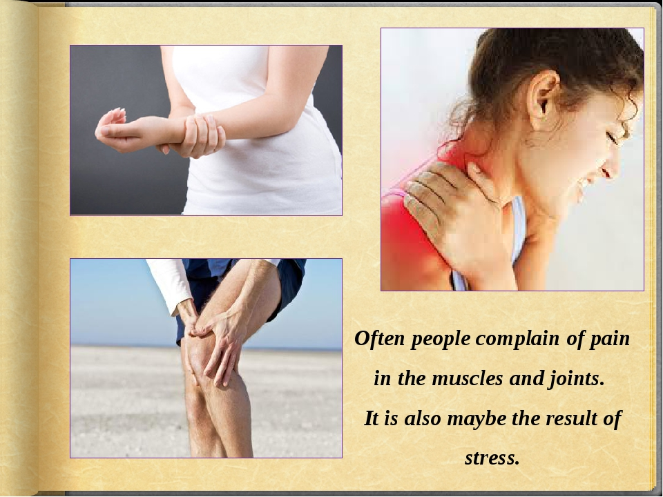 Often people complain of pain in the muscles and joints. It is also maybe the...