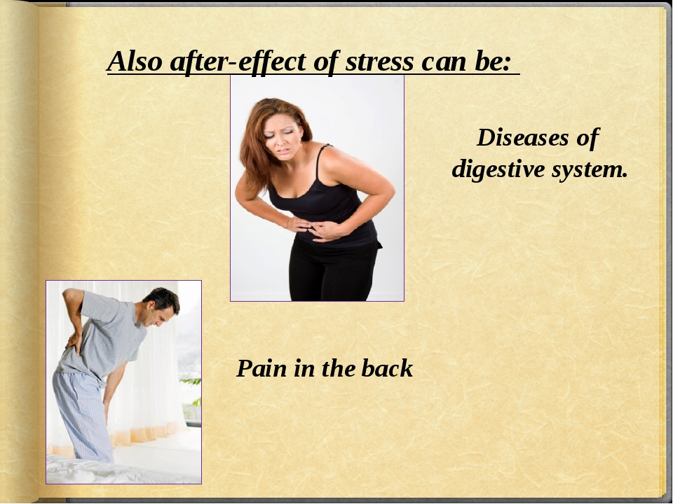 Also after-effect of stress can be: Diseases of digestive system. Pain in the...