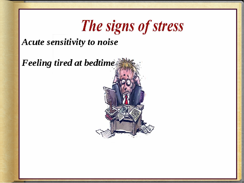 Acute sensitivity to noise Feeling tired at bedtime