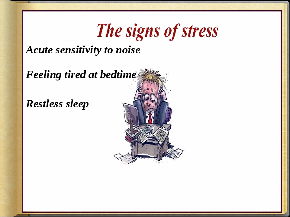 Acute sensitivity to noise Feeling tired at bedtime Restless sleep