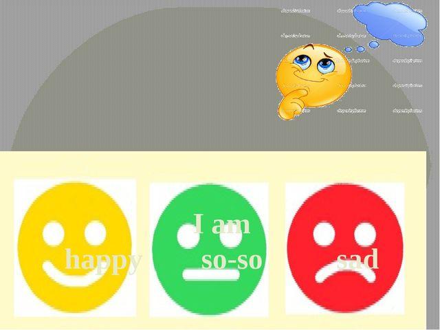 I am happy so-so sad