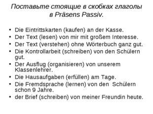 Поставьте стоящие в скобках глаголы вPräsens Passiv. Die Eintrittskarten (ka