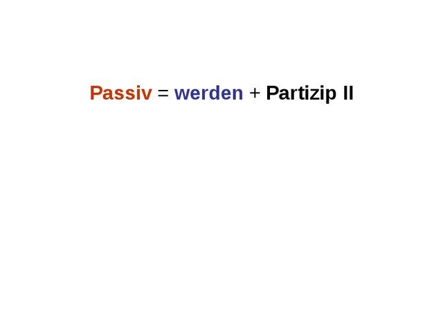 Passiv=werden+Partizip II